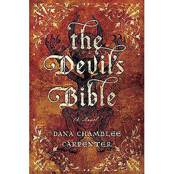 The Devil's Bible - A Novel by Dana Chamblee Carpenter - 9781681773377