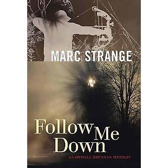 Follow Me Down - An Orwell Brennan Mystery by Marc Strange - 978177041