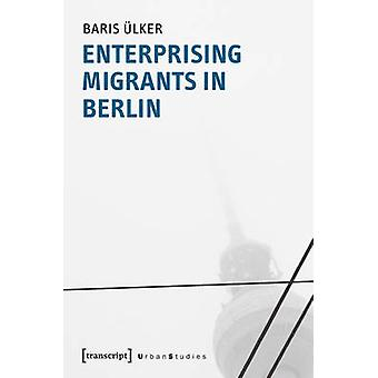 Enterprising Migrants in Berlin by Baris Ulker - 9783837629972 Book