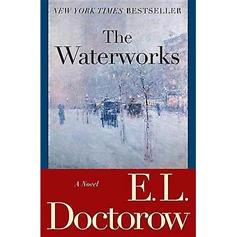 The Waterworks by E L Doctorow - 9780812978193 Book