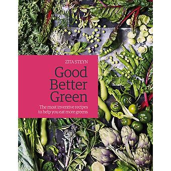 Good Better Green: The most inventive recipes to help you eat more greens (Hardcover) by Steyn Zita Rothacker Nassima