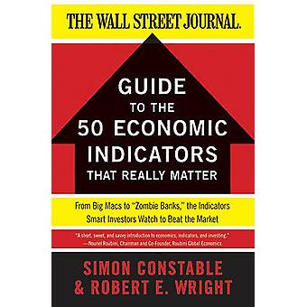 The WSJ Guide to the 50 Economic Indicators That Really Matter - From