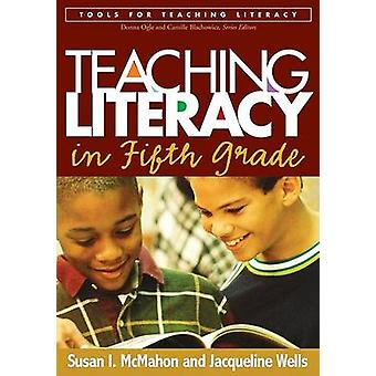 Teaching Literacy in Fifth Grade by Susan I. McMahon - Jacqueline Wel