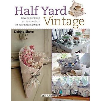 Half Yard (TM) Vintage - Sew 23 Gorgeous Accessories from Left-Over Pi