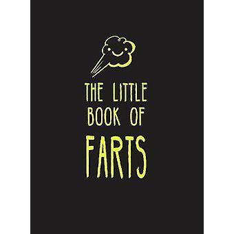 The Little Book of Farts - Everything You Didn't Need to Know - and Mo