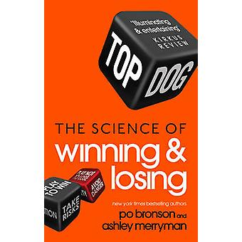 Top Dog - The Science of Winning and Losing by Po Bronson - Ashley Mer