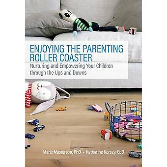 Enjoying the Parenting Roller Coaster - Nurturing and Empowering Your