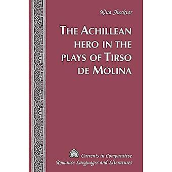The Achillean Hero in the Plays of Tirso De Molina (Currents in Comparative Romance Languages and Literatures)
