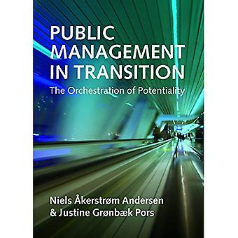 Public Management in Transition: The Orchestration of Potentiality