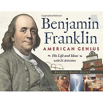 Benjamin Franklin, American Genius: His Life and Ideas, with 21 Activities (For Kids Series)