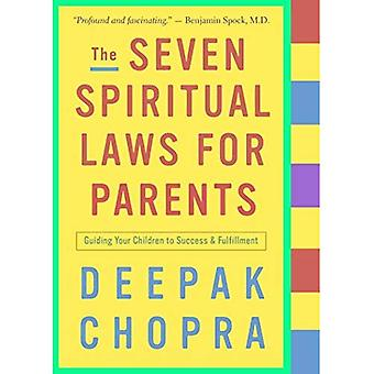 The Seven Spiritual Laws for Parents: Guiding Your Children to Success and Fulfillment (Chopra, Deepak)