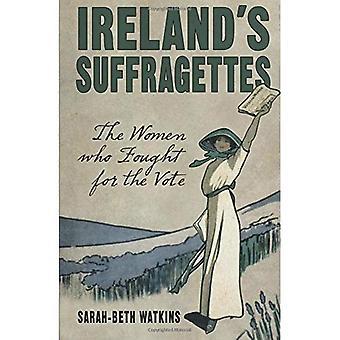 Les Suffragettes de l'Irlande: les femmes qui se sont battus pour le Vote