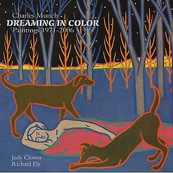 Charles Munch, Dreaming in Color: Paintings 1971-2006