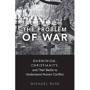 The Problem of War: Darwinism, Christianity, and� their Battle to Understand� Human Conflict