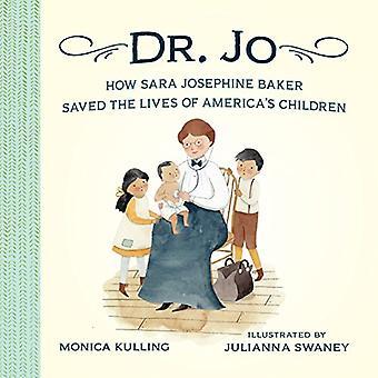 Dr. Jo: How Sara Josephine� Baker Saved the Lives of America's Children