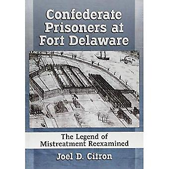 Confederate Prisoners at Fort Delaware: The Legend of Mistreatment Reexamined