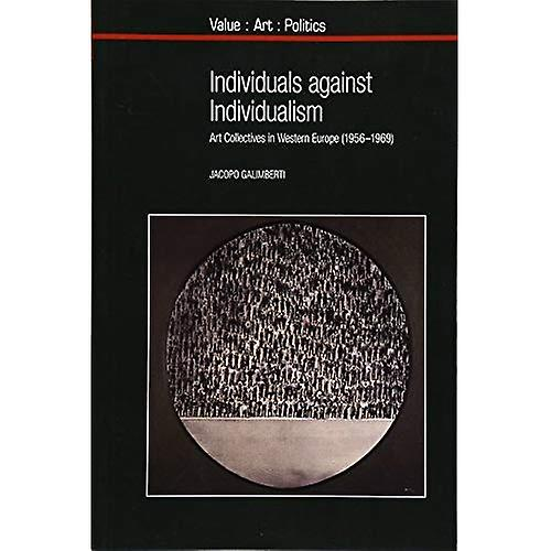 Individuals against Individualism: Art Collectives in Western Europe (1956-1969) (Value: Art: Politics)