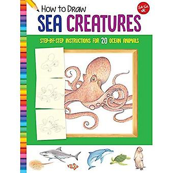 How to Draw Sea Creatures:� Step-by-step instructions for 20 ocean animals (Learn to Draw)