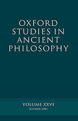 Oxford Studies in Ancient Philosophy Summer 2004 Volume XXVI Summer 2004 by Sedley & David N.