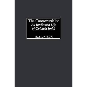 De Controversialist een intellectuele leven van Goldwin Smith door Phillips & Paul T.