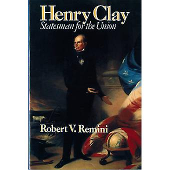 Henry Clay Statesman for the Union by Remini & Robert Vincent