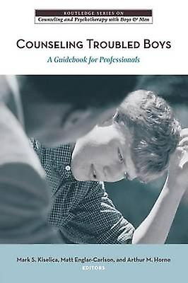 Counseling Troubled garçons A Guidebook for Professionals by Kiselica & Mark S.