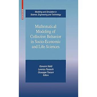 Mathematical Modeling of Collective Behavior in SocioEconomic and Life Sciences by Naldi & Giovanni