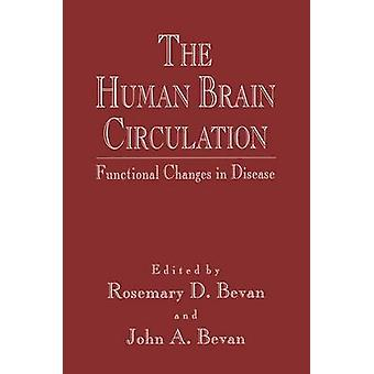 The Human Brain Circulation  Functional Changes in Disease by Bevan & Rosemary D.