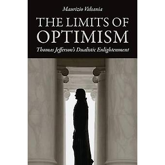 The Limits of Optimism Thomas Jeffersons Dualistic Enlightenment by Valsania & Maurizio