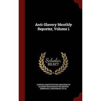 AntiSlavery Monthly Reporter Volume 1 by London Society For The Abolition Of Slav