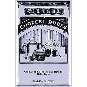 Candies and Bonbons and How to Make Them by Neil & Marion Harris