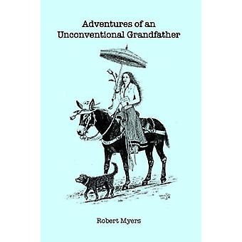 Adventures of an Unconventional Grandfather by Myers & Robert