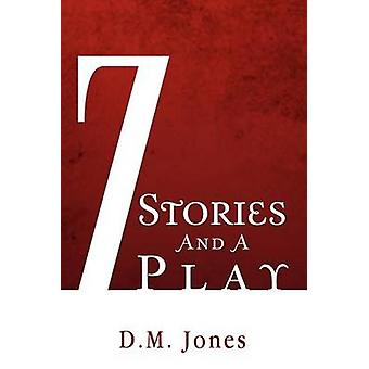 7 Stories and a Play by Jones & D. M.