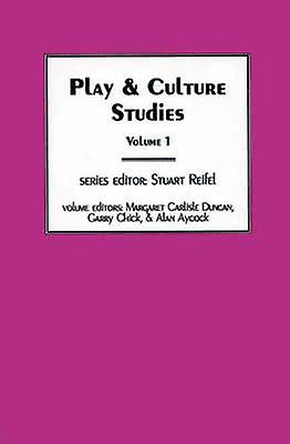 Play  Culture Studies Volume 1 Diversions and Divergences in Fields of Play by Duncan & Margaret voiturelisle