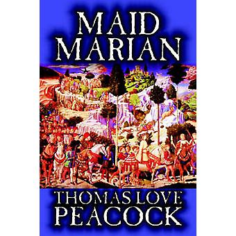 Maid Marian by Thomas Love Peacock Fiction Classics by Peacock & Thomas Love