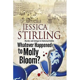 Whatever Happenened to Molly Bloom A historical murder mystery set in Dublin by Stirling & Jessica