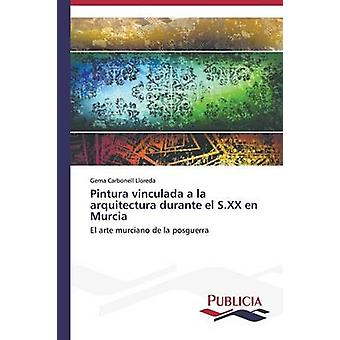 Pintura vinculada a la arquitectura durante el S.XX en Murcia by Carbonell Lloreda Gema