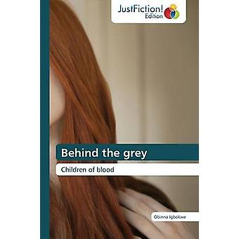 Behind the grey by Igbokwe Obinna