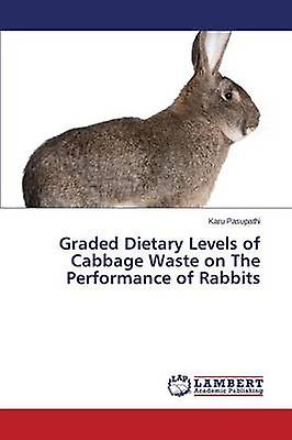 Graded Dietary Levels of Cabbage Waste on The Perforhommece of Rabbits by Pasupathi Karu