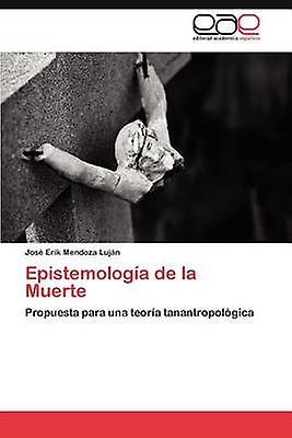 Epistemologia de La Muerte by Hommesdoza Luj N. & Jos Erik