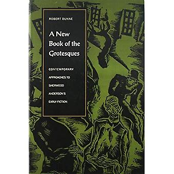 A New Book of the Grotesques: Contemporary Approaches to Sherwood Anderson's Early Fiction