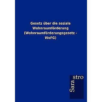 Gesetz ber die soziale Wohnraumfrderung Wohnraumfrderungsgesetz  WoFG by Sarastro GmbH