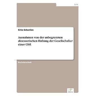 Ausnahmen von der unbegrenzten akzessorischen Haftung der Gesellschafter einer GbR af Sebastian & Sirko