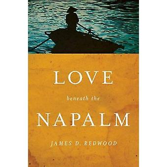 Love Beneath the Napalm by James D. Redwood - 9780268040345 Book