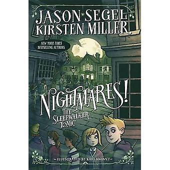 Nightmares! the Sleepwalker Tonic by Jason Segel - Kirsten Miller - K