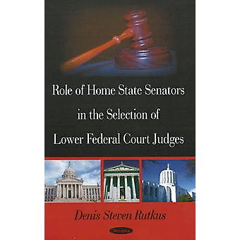 Role of Home State Senators in the Selection of Lower Federal Court J