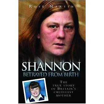 Shannon - The True Story of Britain's Cruellest Mother by Rose Martin