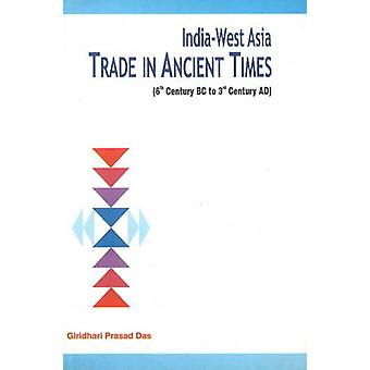 India-West Asia Trade in Ancient Times - 6th Century BC to 3rd Century