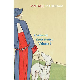 Collected Short Stories Volume 1 by W. Somerset Maugham