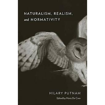 Naturalism Realism and Normativity by Hilary Putnam & Mario De Caro